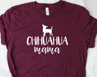 6973ece67 Chihuahua Mom Shirt Chihuahua Shirt Chihuahua Tshirt Chihuahua T Shirt  Chihuahua Gift Dog Lover Gift Dog Mom Shirt Chihuahua Mama Tee