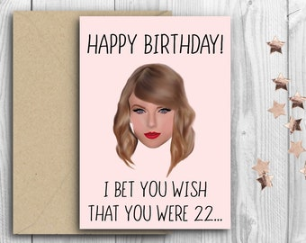 "Taylor Swift Inspired Card ""I Bet You Wish That You Were 22"" Various Sizes & Colours"