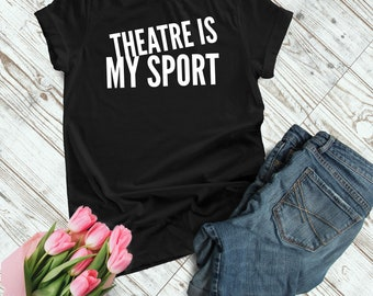 f1bbdec2a8f Theatre Is My Sport T-Shirt Musical Theatre Theatre Gift