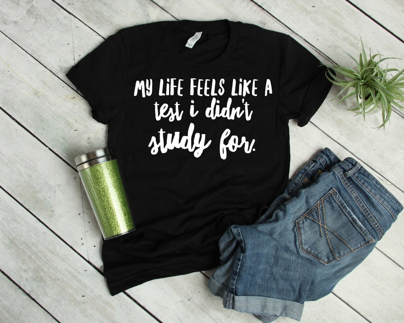 2372afc62 My Life Feels Like A test A I Didn't Study For Tshirt | Etsy