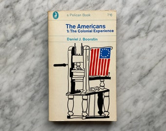 The Americans 1: The Colonial Experience by Daniel J. Boorstin - vintage Pelican Books paperback A727 (1965) - Puritans - Culture