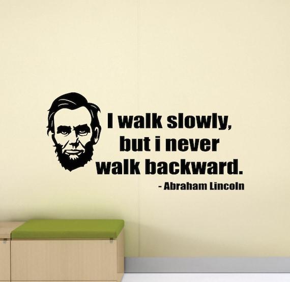 Abraham Lincoln Quote Wall Decal I Walk Slowly But I Never Walk Backward Motivational Poster Vinyl Sticker Office Decor Wall Art Print G293
