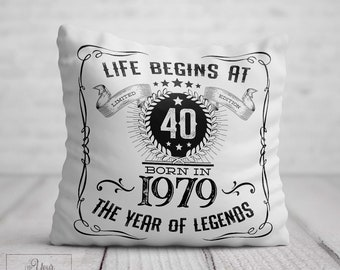 40th BIRTHDAY Cushion For Him Birthday Gift Men Life Begins At 40 Present 1979 Year Legends Dad Uncle Friend Brother Legend