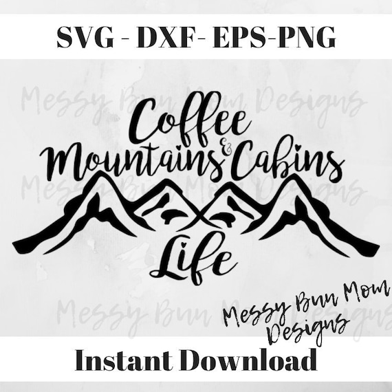Mountain Svg Camping Svg Coffee Mountains And Cabin Life Etsy