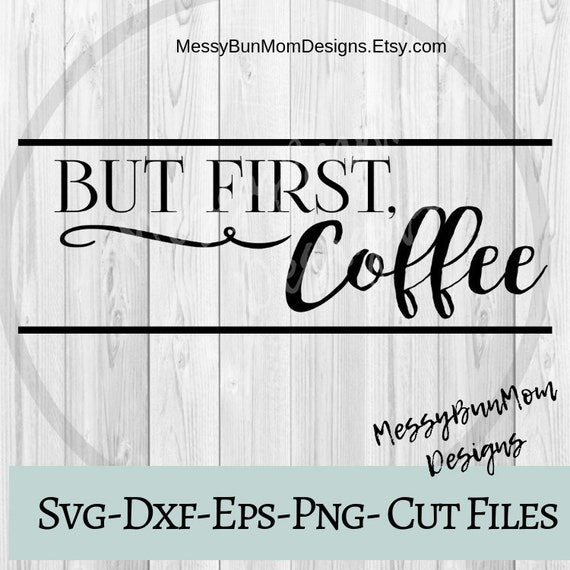But First Coffee Coffee Svg Coffee Sign Svg Kitchen Svg Etsy