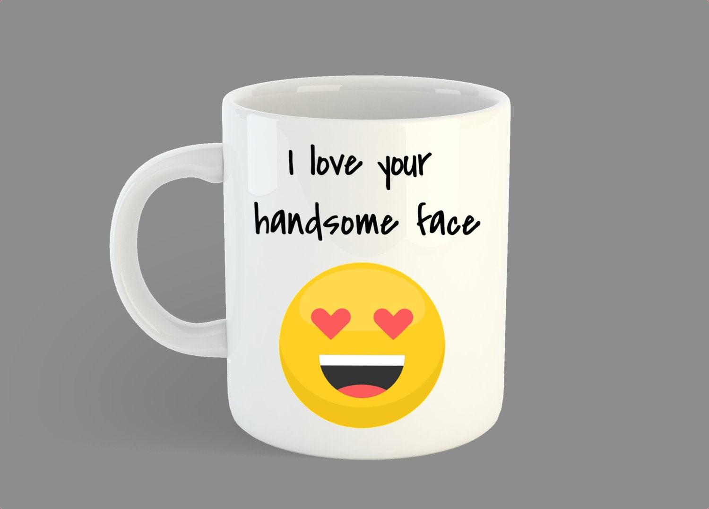 I Love Your Handsome Face Mug Valentine S Day Mug Gift For