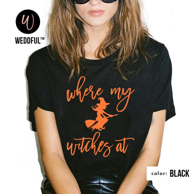 b2dcfc69ee0ca Where My Witches At Shirt Funny Bachelorette Party T-Shirt Girls Night Out  Group Tees Halloween Bridal Wedding Bridesmaid Maid of Honor Gift