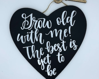 Grow old with me! The best is yet to be-heart shaped chalkboard sign-