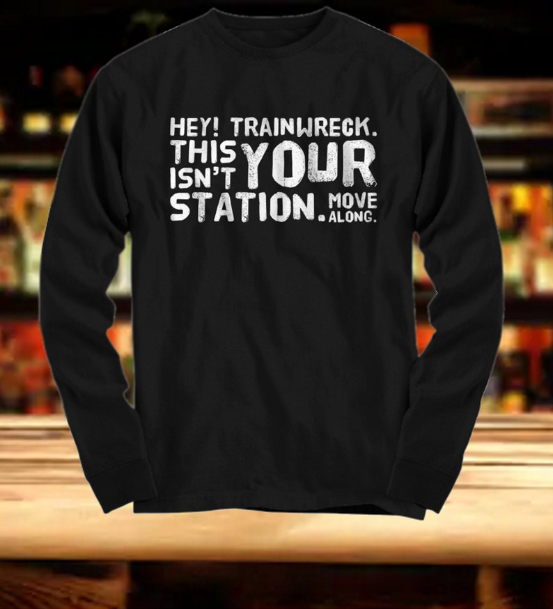 9f4e75e9bdc6 Funny Shirt Hey Trainwreck This Isn t Your Station.