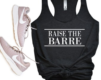 42acc0b4 RAISE THE BARRE Women's Tank / Funny Barre Tank Top / Barre Clothing / Barre  Tank / Barre Shirt / Pure Barre / Ballet / Barre Workout Top