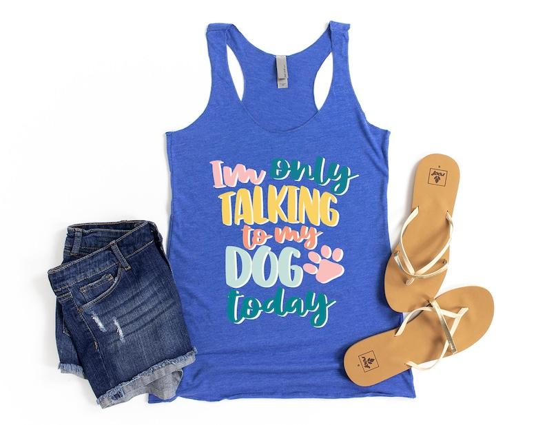 Dog Lover Gift Dog Gift Ideas For Her Funny Dog Tank for Women Dog Mom Shirt Im Only Talking To My Dog Today Tank Top Dog Lover Shirt