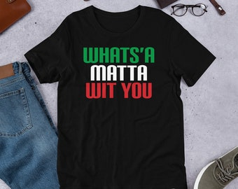 a617a4ed Whats'a Matta Wit You |Whats the matter with you |funny italian saying t- shirt