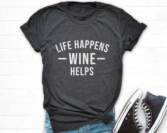 692d707a5ee1e Life Happens Wine Helps Shirt