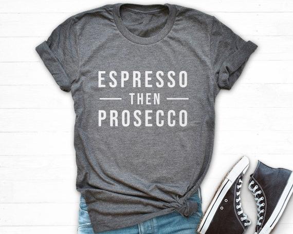espresso then prosecco shirt