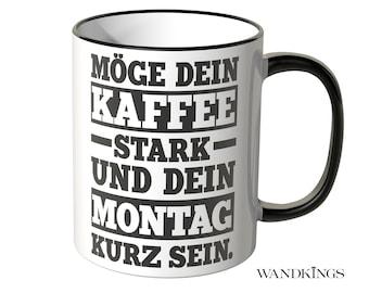 Tassen Ts517 Kaffeetasse Kaffeebecher Becher Mit Spruch Möge Dein Kaffee Stark..