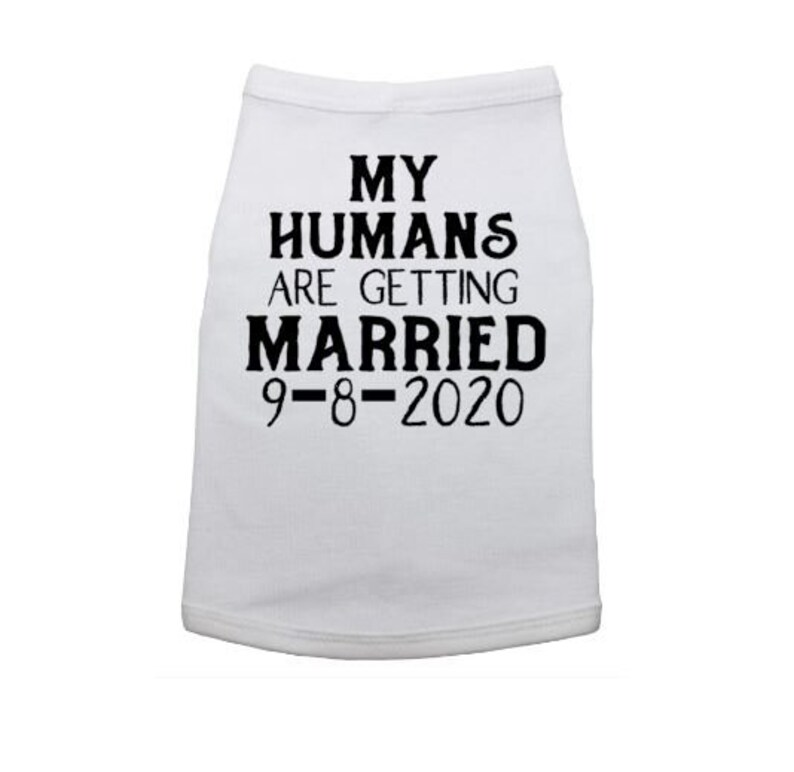 Dog Shirt Engagement My Humans Are Getting Married Wedding Announcement Engagement Announcement Wedding Wedding Announcement Dog Shirt
