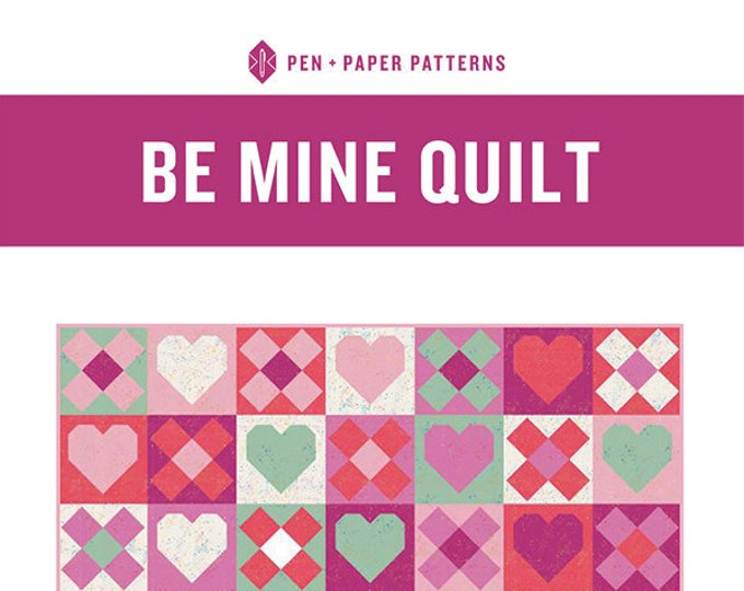 Be Mine Quilt Pattern by Pen + Paper Patterns