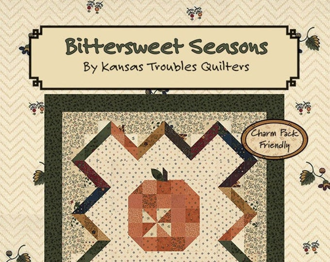 Bittersweet Seasons Quilt Pattern by Kansas Troubles Quilters