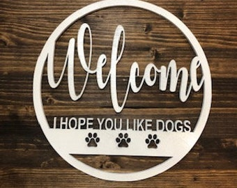 Welcome I hope you like Dogs Sign/Front Door Wreath Sign/Porch Decor/Mother's Day Gift/Housewarming Gift/Funny Sign