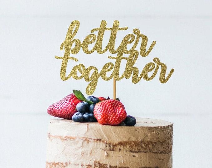 Better Together Cake Topper, Wedding Cake Topper, Engaged Cake Topper, Personalized Cake Topper, Party, Celebrate
