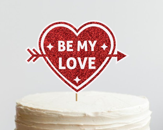 Be My Love cake topper,  Valentine's Day Theme, Valentine's Birthday Cake Topper, Little Valentine Birthday Party, Valentine's Day Birthday