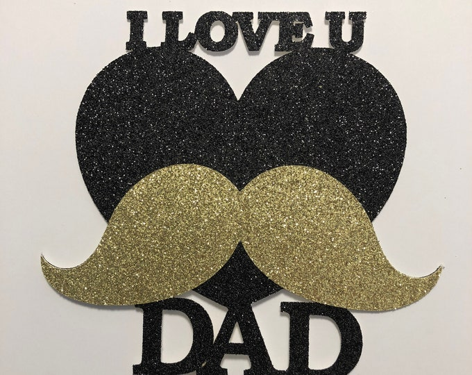 I LOVE U DAD Cake Topper or Centerpiece, Father's Day Cake Topper, Happy Father Day, Best Dad