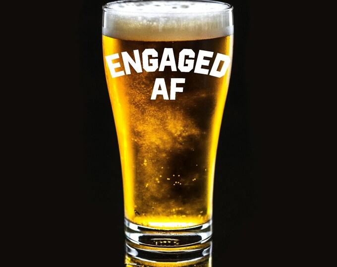 Engaged AF Beer Glass - 16oz Beer Glass - Bride - Engagement - Custom beer glass