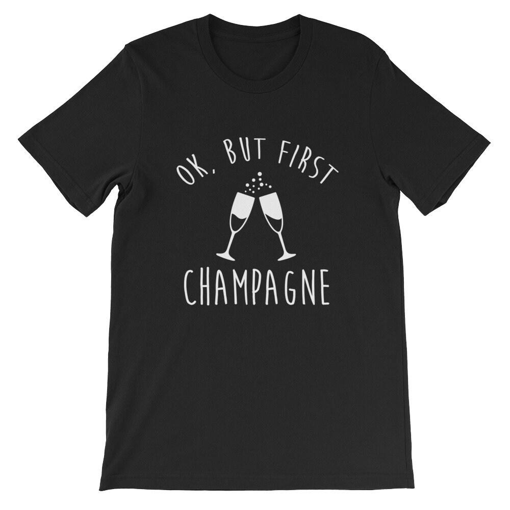 OK mais la première partie de Champagne Funny Tshirt Tshirt Tshirt alcool 4ec6e9