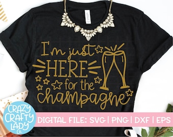 im just here for the champagne svg new years eve cut file mom shirt design womens saying party quote dxf eps png silhouette cricut