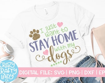 5de2108c2329 I Just Want to Stay Home with My Dogs SVG, Pet Cut File, Dog Mom Shirt,  Funny Dog Saying, Dog Owner Quote, dxf eps png, Silhouette or Cricut