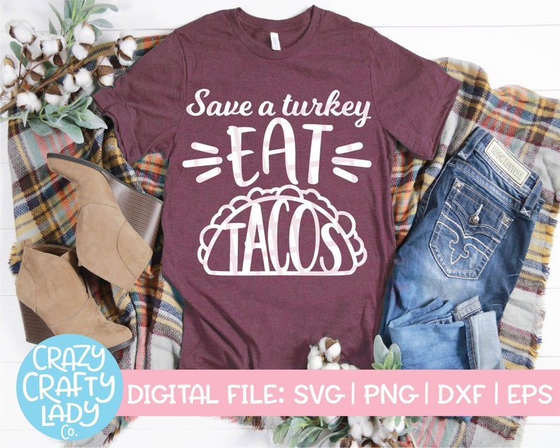 a5509a4c Save a Turkey Eat Tacos SVG Funny Thanksgiving Cut File Fall   Etsy