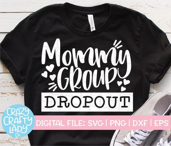 Mommy Group Dropout SVG, Mom Cut File, Mama Life Design, Funny Parenting  Saying, Sarcastic Motherhood Quote, dxf eps png, Silhouette, Cricut