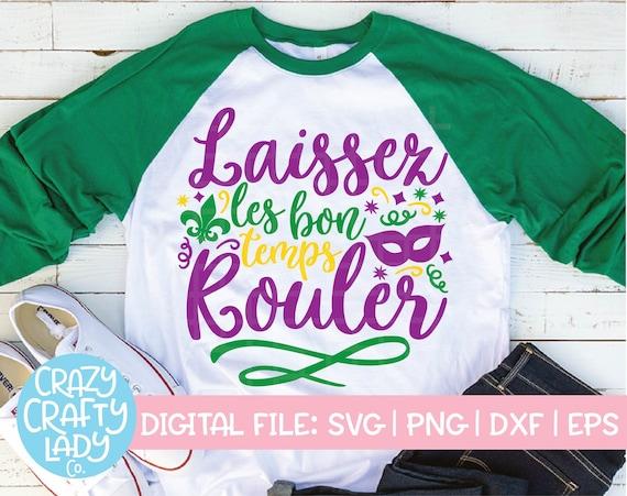 Laissez Les Bon Temps Rouler Svg Mardi Gras Cut File Funny Women S Saying Kid S Design Mom Shirt Quote Dxf Eps Png Silhouette Cricut