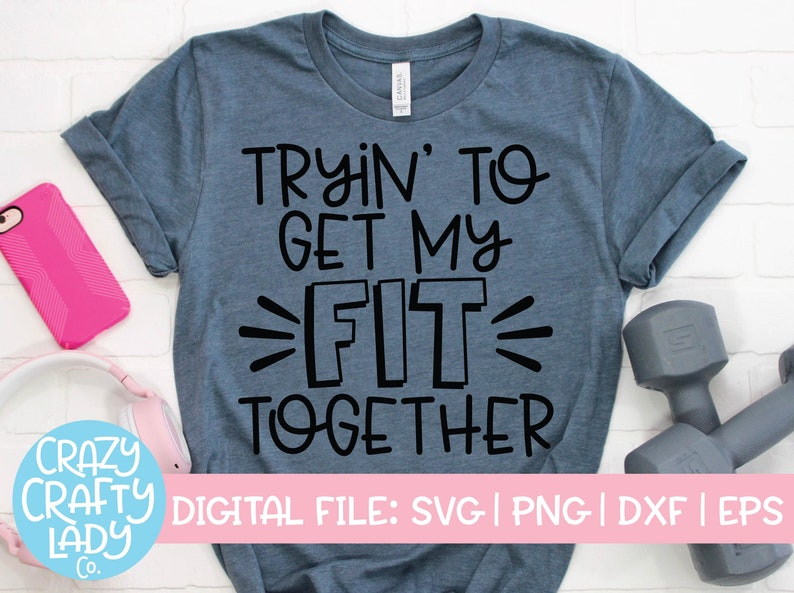 Tryin' to Get My Fit Together SVG Workout Cut File image 0