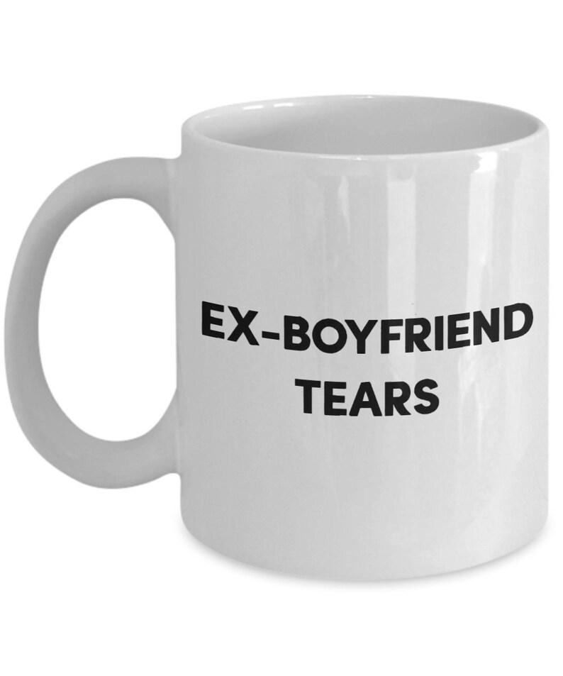 Ex Boyfriend Mug Tears Funny Tea Hot Cocoa