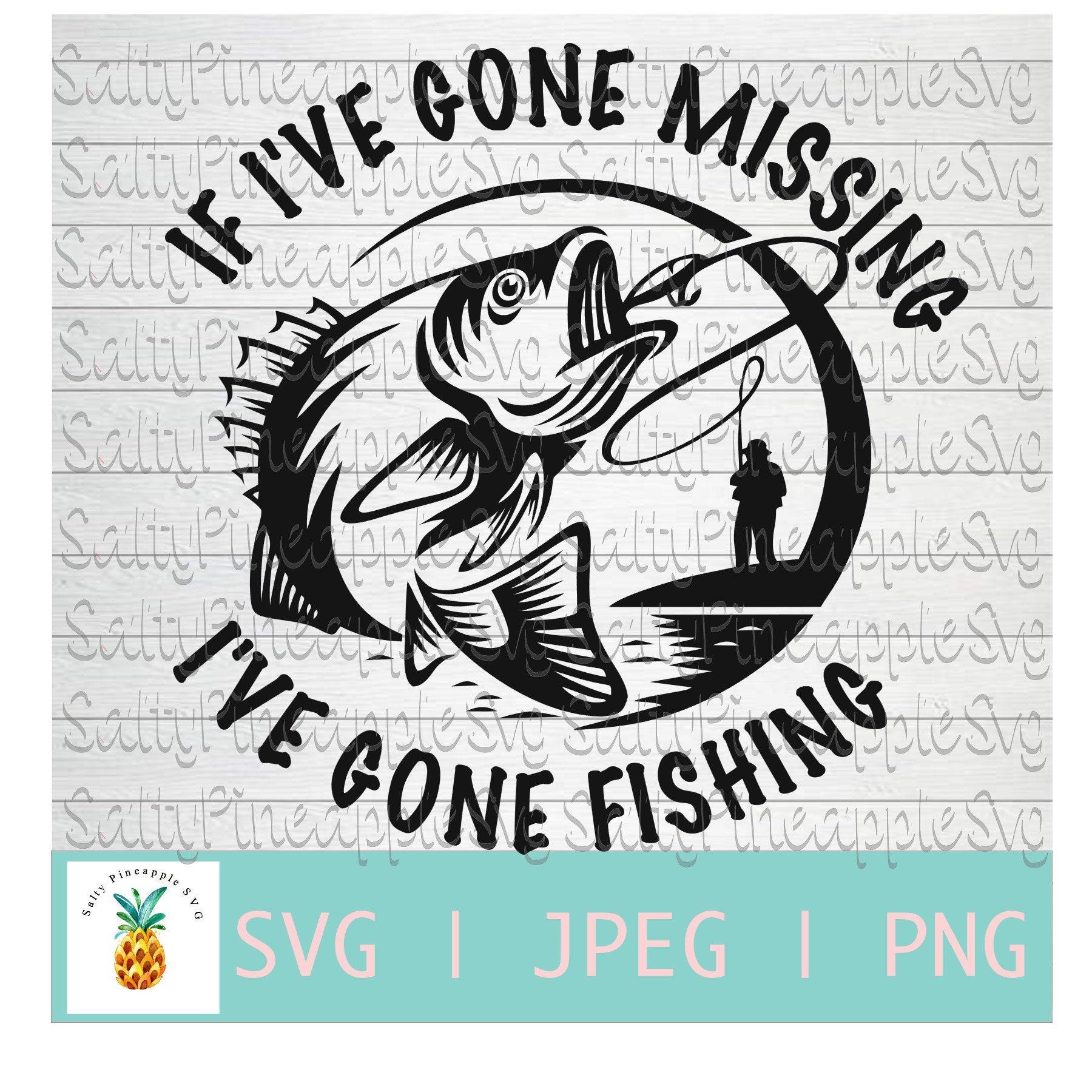 Download If I Ve Gone Missing I Ve Gone Fishing Svg Fish Svg Etsy