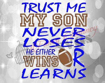 a8f2a867 Trust Me My Son Never Loses He Either Wins or Learns Football Mom Shirt  Decal Cut Files Silhouette Cricut Instant Download SVG File Only