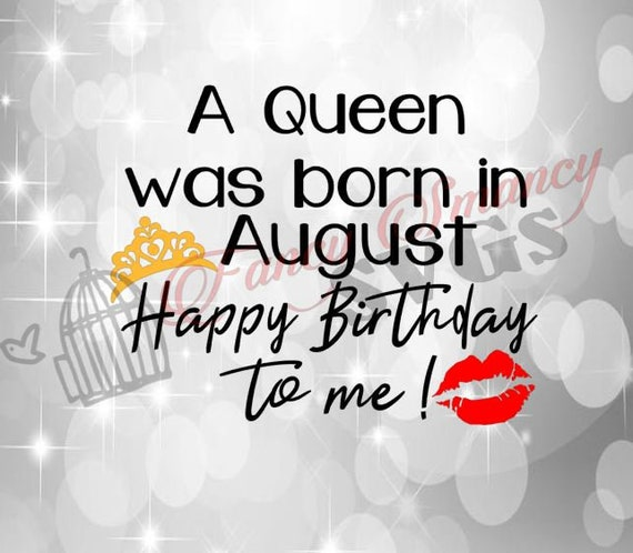 A Queen Was Born In August Happy Birthday To Me Cutting