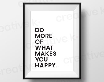 Do More Of What Makes You Happy - Downloadable Print - Printable Download - Typography - Wall Art - Motivational Poster