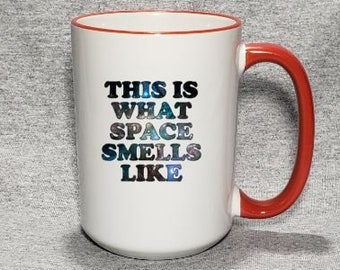 87d7f37a0b726 11oz or 15oz Ceramic This Is What Space Smells Like Coffee Mug with Red  Handle
