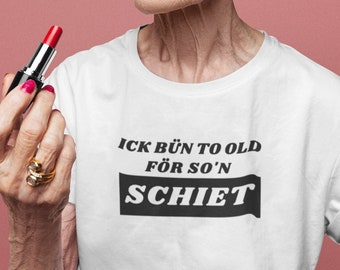 "Women Oversize T-Shirt ""Ick bün to old för so'n Schiet"""