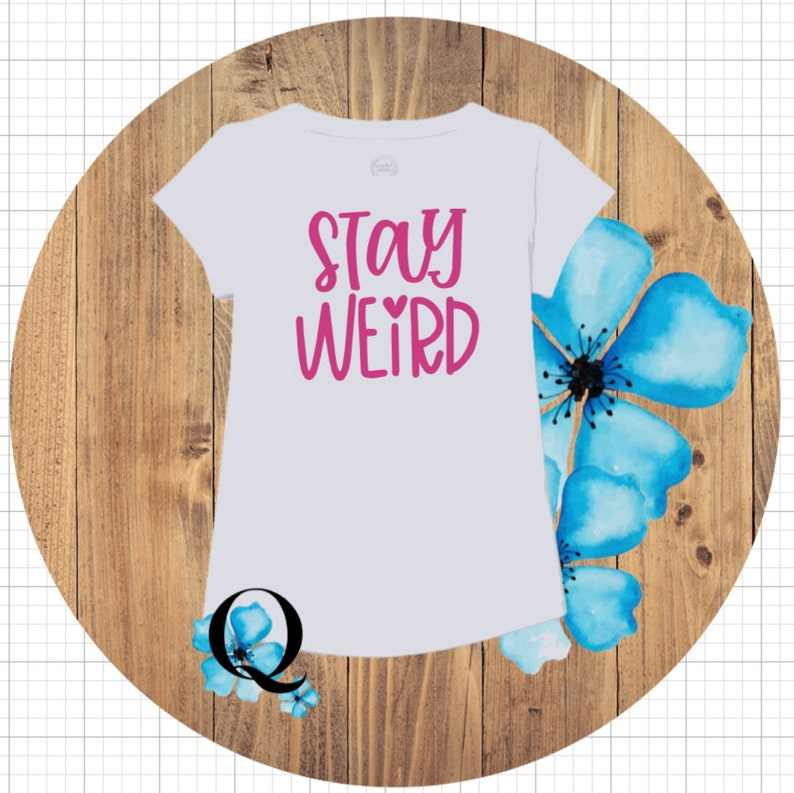 Little Girls Stay Weird Silly Shirts Personalized Toddler Shirts