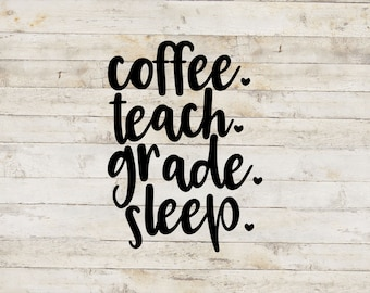 Coffee Teach Grade Sleep / Teacher Decal / School Decal / Mug Decal / Teaching Decal / Teacher Sticker
