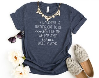 068fbbc0a My Daughter Is Turning Out To Be Exactly Like Me Karma Shirt - Women's Tee  - Mom Tees - Mother Shirts - Funny Motherhood Tees