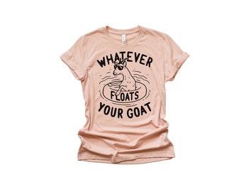 1ab0e4c2e Whatever Floats Your Goat Shirt - Barn Shirts - Women Shirts - Unisex Tees  - Country Shirts- Farm Shirt
