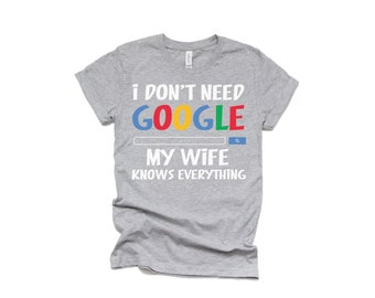 5d1c327738 I Don't Need Google My Wife Knows Everything Shirt -Men Tees - Retro Tee - Google  Shirts - Husband Shirts