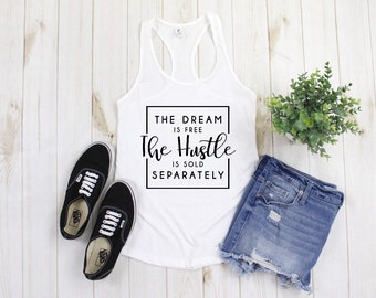52846cb3039 The Dream is Free the Hustle is sold separately tank top