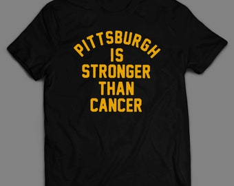 a3df9bbe728 Pittsburgh Is Stronger than Cancer Men s High Quality DTG T-Shirt Unisex  Many Colors   Sizes S-XXXXL
