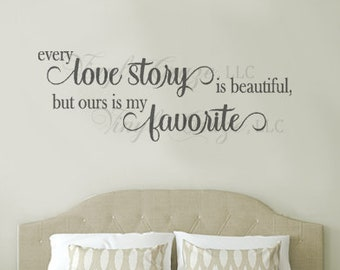 Every love story is beautiful but ours is my favorite, Vinyl Wall Decal Master Bedroom Decor Love Wall Decal Wedding Gift Anniversary Gift