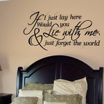 If I just lay here would you Lie with me & just forget the world - Saying/Quote Vinyl Wall Decal